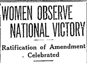 "Newspaper heading that says, ""Women Observe National Victory: Ratification of Amendment Celebrated""."