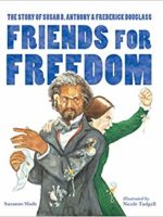 Friends for Freedom: The Story of Susan B. Anthony and Frederick Douglass