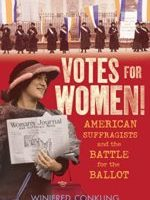 Votes for Women: American Suffragists and the Battle for the Ballot